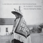 A Russian American Photographer in Tlingit Country