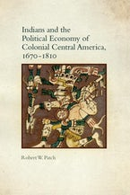 Indians and the Political Economy of Colonial Central America, 1670–1810