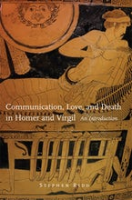 Communication, Love, and Death in Homer and Virgil