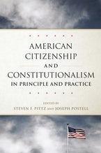 American Citizenship and Constitutionalism in Principle and Practice